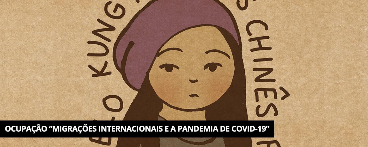 Ilustração de menina chinesa. Lê-se 'kung' e 'chinês'. Em uma tarja preta, no canto inferior esquerdo, está escrito em branco Ocupação 'Migrações Internacionais e a pandemia de COVID-19'